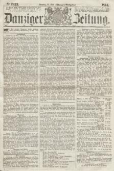 Danziger Zeitung. 1864, Nr. 2422 (15 Mai) - (Morgen=Ausgabe.)