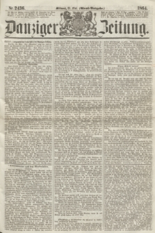 Danziger Zeitung. 1864, Nr. 2436 (25 Mai) - (Abend=Ausgabe.)