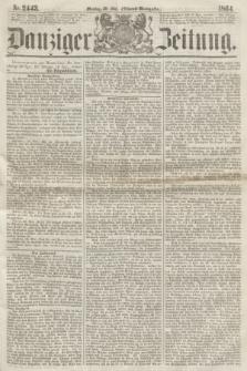 Danziger Zeitung. 1864, Nr. 2443 (30 Mai) - (Abend=Ausgabe.)