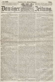 Danziger Zeitung. 1864, Nr. 2463 (11 Juni) - (Morgen=Ausgabe.)