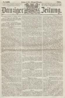 Danziger Zeitung. 1864, Nr. 2466 (14 Juni) - (Morgen=Ausgabe.)