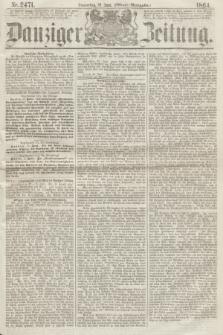 Danziger Zeitung. 1864, Nr. 2471 (16 Juni) - (Abend=Ausgabe.)
