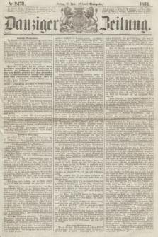 Danziger Zeitung. 1864, Nr. 2473 (17 Juni) - (Abend=Ausgabe.)