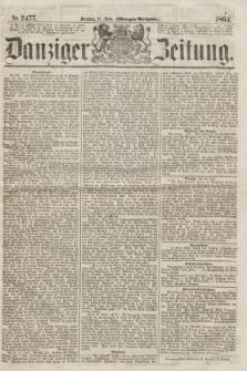 Danziger Zeitung. 1864, Nr. 2477 (21 Juni) - (Morgen=Ausgabe.)