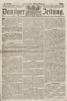 Danziger Zeitung. 1864, Nr. 2483 (24 Juni) - (Morgen=Ausgabe.)