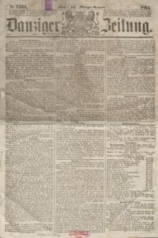 Danziger Zeitung. 1864, Nr. 2494 (1 Juli) - (Morgen=Ausgabe.)
