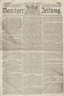 Danziger Zeitung. 1864, Nr. 2495 (1 Juli) - (Aben=Ausgabe.)