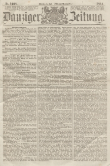 Danziger Zeitung. 1864, Nr. 2498 (4 Juli) - (Abend=Ausgabe.)