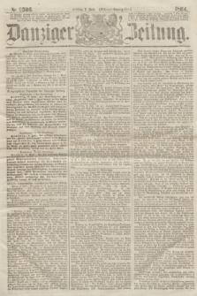 Danziger Zeitung. 1864, Nr. 2506 (8 Juli) - (Aben=Ausgabe.)