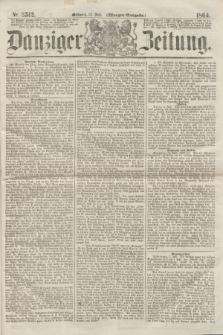 Danziger Zeitung. 1864, Nr. 2512 (13 Juli) - (Morgen=Ausgabe.)