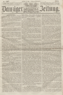 Danziger Zeitung. 1864, Nr. 2517 (15 Juli) - (Abend=Ausgabe.)