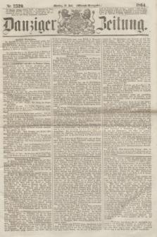 Danziger Zeitung. 1864, Nr. 2520 (18 Juli) - Abend=Ausgabe.