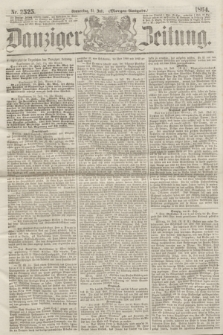 Danziger Zeitung. 1864, Nr. 2525 (21 Juli) - (Morgen-Ausgabe.)