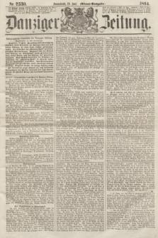 Danziger Zeitung. 1864, Nr. 2530 (23 Juli) - (Abend=Ausgabe.)