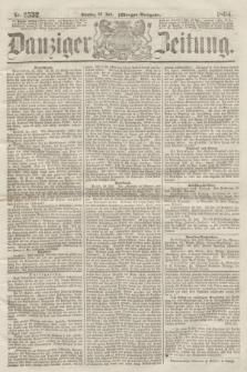 Danziger Zeitung. 1864, Nr. 2532 (26 Juli) - (Morgen-Ausgabe.)