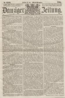 Danziger Zeitung. 1864, Nr. 2533 (26 Juli) - (Abend=Ausgabe.)