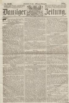 Danziger Zeitung. 1864, Nr. 2540 (30 Juli) - (Morgen-Ausgabe.)
