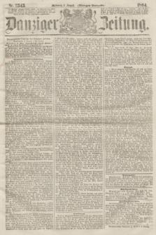 Danziger Zeitung. 1864, Nr. 2545 (3 August) - (Morgen-Ausgabe.)
