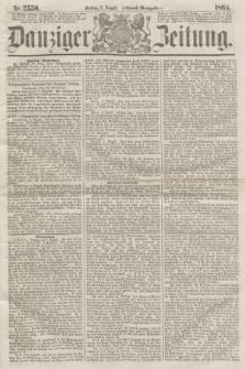 Danziger Zeitung. 1864, Nr. 2550 (5 August) - (Abend=Ausgabe.) + dod.
