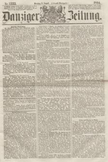 Danziger Zeitung. 1864, Nr. 2555 (9 August) - (Abend=Ausgabe.)