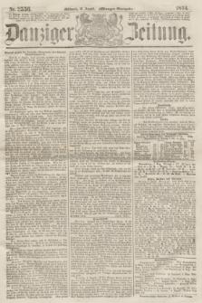 Danziger Zeitung. 1864, Nr. 2556 (10 August) - (Morgen=Ausgabe.)