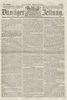 Danziger Zeitung. 1864, Nr. 2560 (12 August) - (Morgen=Ausgabe.)