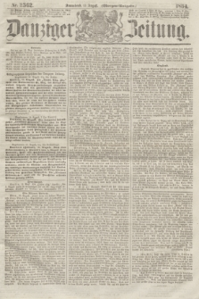 Danziger Zeitung. 1864, Nr. 2562 (13 August) - (Morgen=Ausgabe.)
