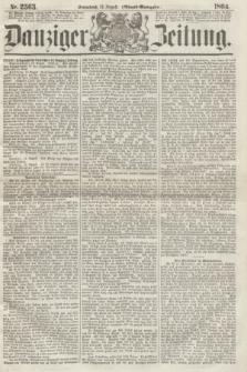 Danziger Zeitung. 1864, Nr. 2563 (13 August) - (Abend=Ausgabe.) + dod.