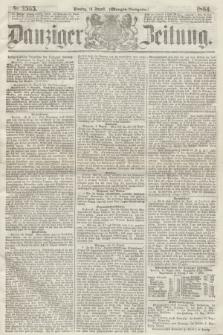 Danziger Zeitung. 1864, Nr. 2565 (16 August) - (Morgen=Ausgabe.)