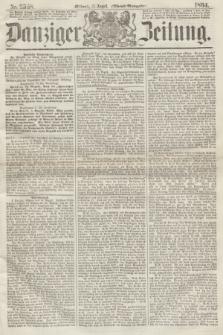 Danziger Zeitung. 1864, Nr. 2568 (17 August) - (Abend=Ausgabe.)
