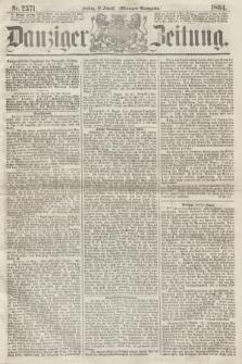 Danziger Zeitung. 1864, Nr. 2571 (19 August) - (Morgen=Ausgabe.)