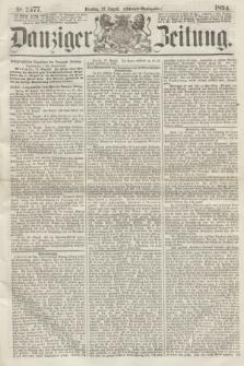 Danziger Zeitung. 1864, Nr. 2577 (23 August) - (Abend=Ausgabe.)