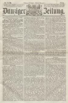 Danziger Zeitung. 1864, Nr. 2579 (24 August) - (Abend=Ausgabe.) + dod.