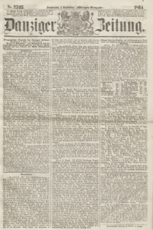 Danziger Zeitung. 1864, Nr. 2595 (3 September) - (Morgen-Ausgabe.)