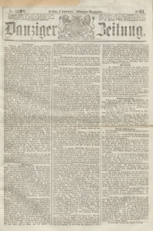 Danziger Zeitung. 1864, Nr. 2598 (6 September) - (Morgen=Ausgabe.)