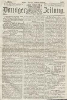 Danziger Zeitung. 1864, Nr. 2600 (7 September) - (Morgen-Ausgabe.)