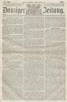 Danziger Zeitung. 1864, Nr. 2601 (7 September) - (Abend=Ausgabe.) + dod.