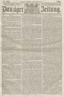 Danziger Zeitung. 1864, Nr. 2612 (14 September) - (Abend=Ausgabe.)