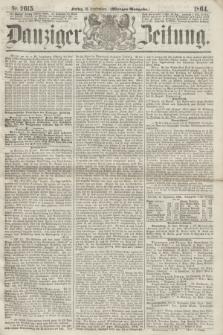 Danziger Zeitung. 1864, Nr. 2615 (16 September) - (Morgen=Ausgabe.)