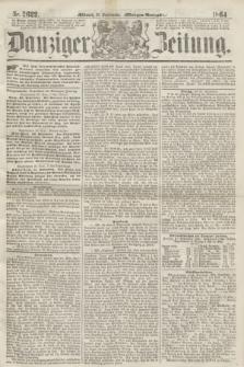 Danziger Zeitung. 1864, Nr. 2622 (21 September) - (Morgen=Ausgabe.)