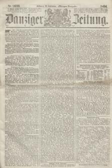 Danziger Zeitung. 1864, Nr. 2633 (28 September) - (Morgen=Ausgabe.)