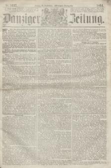 Danziger Zeitung. 1864, Nr. 2637 (30 September) - (Morgen=Ausgabe.)