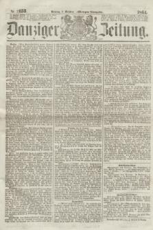 Danziger Zeitung. 1864, Nr. 2653 (11 October) - (Morgen=Ausgabe.)