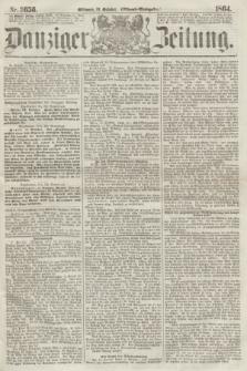 Danziger Zeitung. 1864, Nr. 2656 (12 October) - (Abend=Ausgabe.)