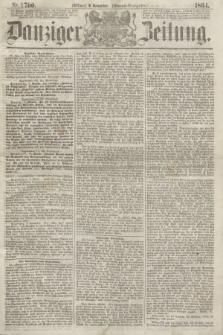 Danziger Zeitung. 1864, Nr. 2700 (9 November) - (Abend=Ausgabe.)