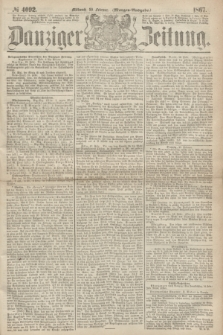 Danziger Zeitung. 1867, № 4092 (20 Februar) - (Morgen=Ausgabe.)