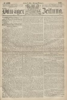 Danziger Zeitung. 1867, № 4132 (15 März) - (Morgen=Ausgabe.)