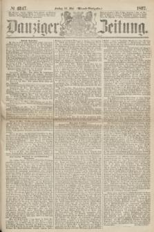 Danziger Zeitung. 1867, № 4247 (24 Mai) - (Abend=Ausgabe.)