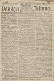Danziger Zeitung. 1867, № 4297 (25 Juni) - (Morgen=Ausgabe.)