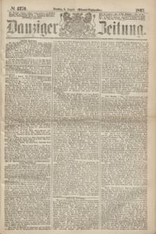 Danziger Zeitung. 1867, № 4370 (6 August) - (Abend=Ausgabe.) + dod.